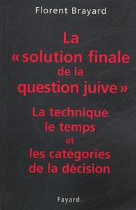 Florent Brayard - La solution finale de la question juive - La technique, le temps et les catégories de la décision.