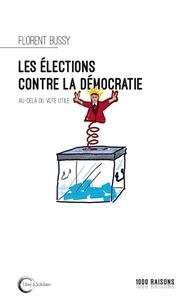 Florent Bussy - Les élections contre la démocratie ? - Au-delà du vote utile.