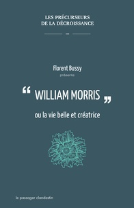 Florent Bussy - William Morris ou la vie belle et créatrice.