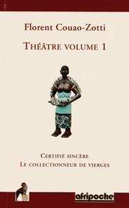 Florent Couao-Zotti - Théâtre - Volume 1, Certifié sincère ; Le collectionneur de vierges.