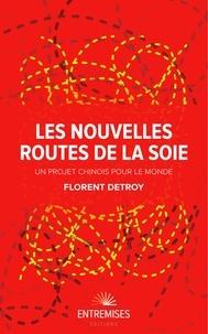 Florent Detroy - Les nouvelles routes de la soie.