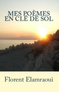 Florent Elamraoui - MES POÈMES EN CLÉ DE SOL.
