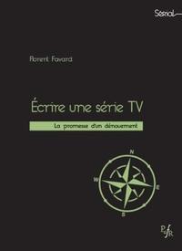 Florent Favard - Ecrire une série TV - La promesse d'un dénouement.