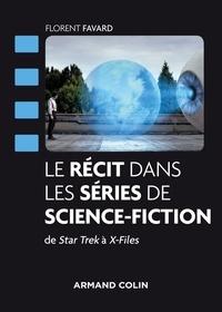 Florent Favard - Le récit dans les séries de science-fiction - De Star Trek à X-Files.