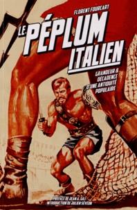 Florent Fourcart - Le Péplum italien (1946-1966) - Grandeur et décadence d'une antiquité populaire.