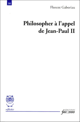 Florent Gaboriau - Philosopher à l'appel de Jean-Paul II.