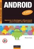 Florent Garin - Android - 3e éd. - Apprenez à développer efficacement pour le leader des OS mobiles.