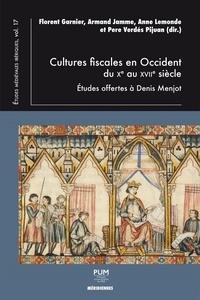 Florent Garnier et Armand Jamme - Cultures fiscales en Occident du Xe au XVIIe siècle - Etudes offertes à Denis Menjot.