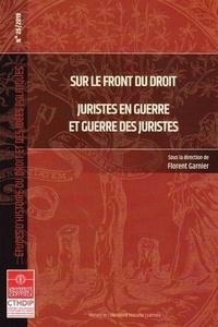 Florent Garnier - Sur le front du droit - Juristes en guerre et guerre des juristes.