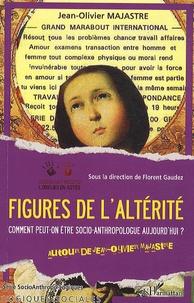 Florent Gaudez et Jean-Olivier Majastre - Figures de l'altérité - Comment peut-on être socio-anthropologue aujourd'hui ?.