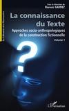Florent Gaudez - La Connaissance du Texte, Volume 1 - Approches socio-anthropologiques de la construction fictionnelle.