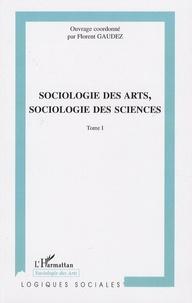 Florent Gaudez - Sociologie des arts, sociologie des sciences - Tome 1.