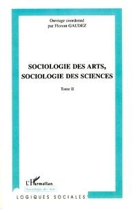 Florent Gaudez - Sociologie des arts, sociologie des sciences - Tome 2.