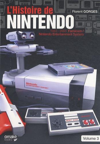 Florent Gorges - L'histoire de Nintendo - Volume 3, 1983-2003 La Famicom / Nintendo Entertainment System.