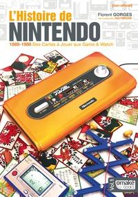 Florent Gorges - L'histoire de Nintendo - Volume 1, 1889-1980 Des cartes à jouer aux game & watch.
