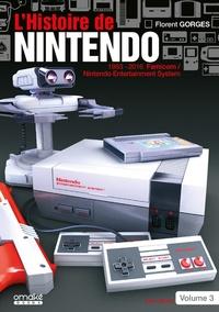 Florent Gorges - L'histoire de Nintendo - Tome 3, 1983-2016 La Famicom/Nintendo Entertainement System.