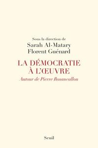 Florent Guénard et Sarah Al-Matary - La démocratie à l'oeuvre - Autour de Pierre Rosanvallon.