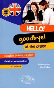 Florent Gusdorf et John Wisdom - Hello ! Goodbye ! At the Office - L'anglais de tous les jours au bureau : guide de conversation.