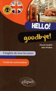 Florent Gusdorf et John Wisdom - Hello! Goodbye! - L'anglais de tous les jours (avec fichiers audio).