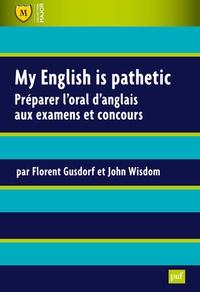Florent Gusdorf et John Wisdom - My English is pathetic - Préparer l'oral d'anglais aux examens et concours.