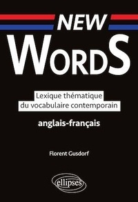 Florent Gusdorf - New Words - Lexique thématique du vocabulaire contemporain anglais-français.