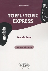 Florent Gusdorf - TOEFL-TOEIC express : auto-évaluation, vocabulaire.