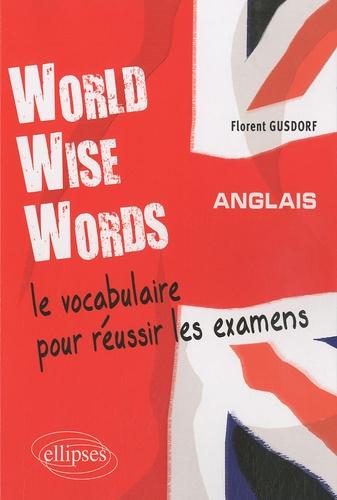 Florent Gusdorf - World Wise Words - Le vocabulaire pour réussir les examens.