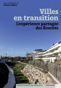 Florent Hébert - Villes en transition - L'expérience partagée des écocités.