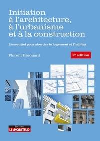 Florent Hérouard - Initiation à l'architecture, à l'urbanisme et à la construction - L'essentiel pour aborder le logement et l'habitat.