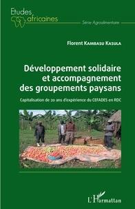Florent Kambasu Kasula - Développement solidaire et accompagnement des groupements paysans - Capitalisation de 20 ans d'expérience du CEFADES en RDC.