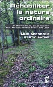 Florent Kohler et Chloé Thierry - Réhabiliter la nature ordinaire - Une approche participative.