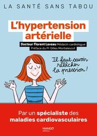 Florent Laveau - L'hypertension artérielle - Mieux la comprendre, mieux la vivre.