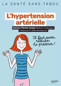Florent Laveau et Emmanuelle Teyras - L'hypertension artérielle - Mieux la comprendre, mieux la vivre.