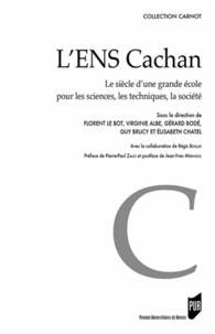 Florent Le Bot et Virginie Albe - L'ENS Cachan - Le siècle d'une grande école pour les sciences, les techniques, la société.