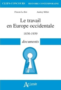 Florent Le Bot et Audrey Millet - Le travail en Europe occidentale - 1830-1939 documents.