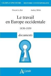 Florent Le Bot et Audrey Millet - Le travail en Europe occidentale - 1830-1939 documents.