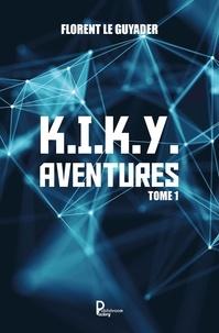 Florent Le Guyader - K.I.K.Y. aventures Tome 1 : .