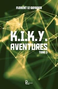 Florent Le Guyader - K.I.K.Y. aventures Tome 3 : .