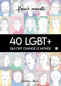 Florent Manelli - 40 LGBT+ qui ont changé le monde - Tome 2.