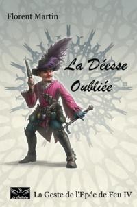 Florent Martin et  Le Caladre - La Déesse Oubliée - La Geste de l'Epée de Feu IV.