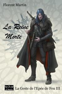 Florent Martin et  Le Caladre - La Reine Morte - La Geste de l'Epée de Feu III.