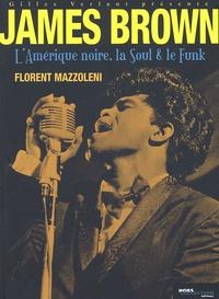 Florent Mazzoleni - James Brown, l'Amérique noire, la Soul et le Funk.