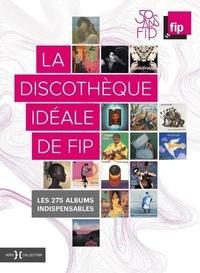 Florent Mazzoleni et Emilie Blon-Metzinger - La discothèque idéale de FIP - Les 275 albums indispensables.