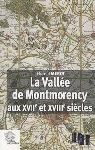 Florent Mérot - La Vallée de Montmorency aux XVIIe et XVIIIe siècles - Paysage, économie et société aux portes de Paris.