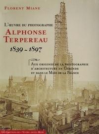 Florent Miane - L'oeuvre du photographe Alphonse Terpereau 1839 - 1897 - Aux origines de la photographie d'architecture en Gironde et dans le Midi de la France.