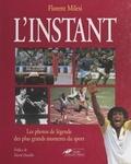 Florent Milesi et  Collectif - L'instant - Les photos de légende des plus grands moments du sport.