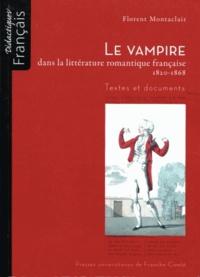 Florent Montaclair - Le vampire dans la littérature romantique française 1820-1868 - Textes et documents.