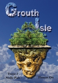 Florent Ott - Grouth Isle Tome 1 : Nulle Part.