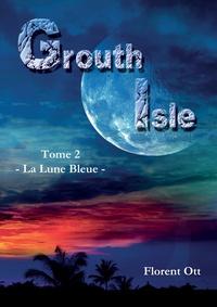 Florent Ott - Grouth Isle Tome 2 : Bleue.