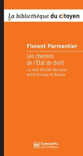 Florent Parmentier - Les chemins de l'Etat de droit - La voie étroite des pays entre Europe et Russie.